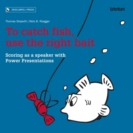 To catch fish, use the right bait