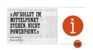 Du sollst im Mittelpunkt stehen - nicht PowerPoint.